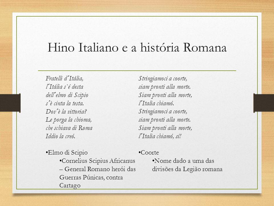 Hino Italiano e a história Romana Fratelli d´Itália, l´Itália s`é desta dell´elmo di Scipio s´è cinta la testa. Dov´è la vittoria? Le porga la chioma,
