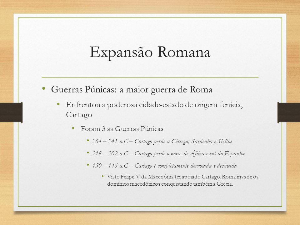 Expansão Romana Guerras Púnicas: a maior guerra de Roma Enfrentou a poderosa cidade-estado de origem fenícia, Cartago Foram 3 as Guerras Púnicas 264 –