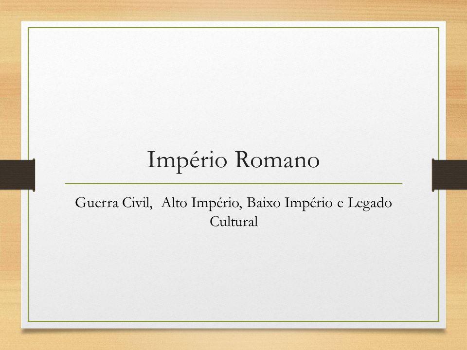 Império Romano Guerra Civil, Alto Império, Baixo Império e Legado Cultural