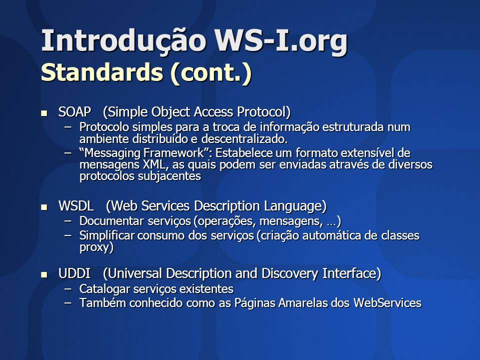 Introdução WS-I.org Standards (cont.) SOAP (Simple Object Access Protocol) SOAP (Simple Object Access Protocol) –Protocolo simples para a troca de informação estruturada num ambiente distribuído e descentralizado.