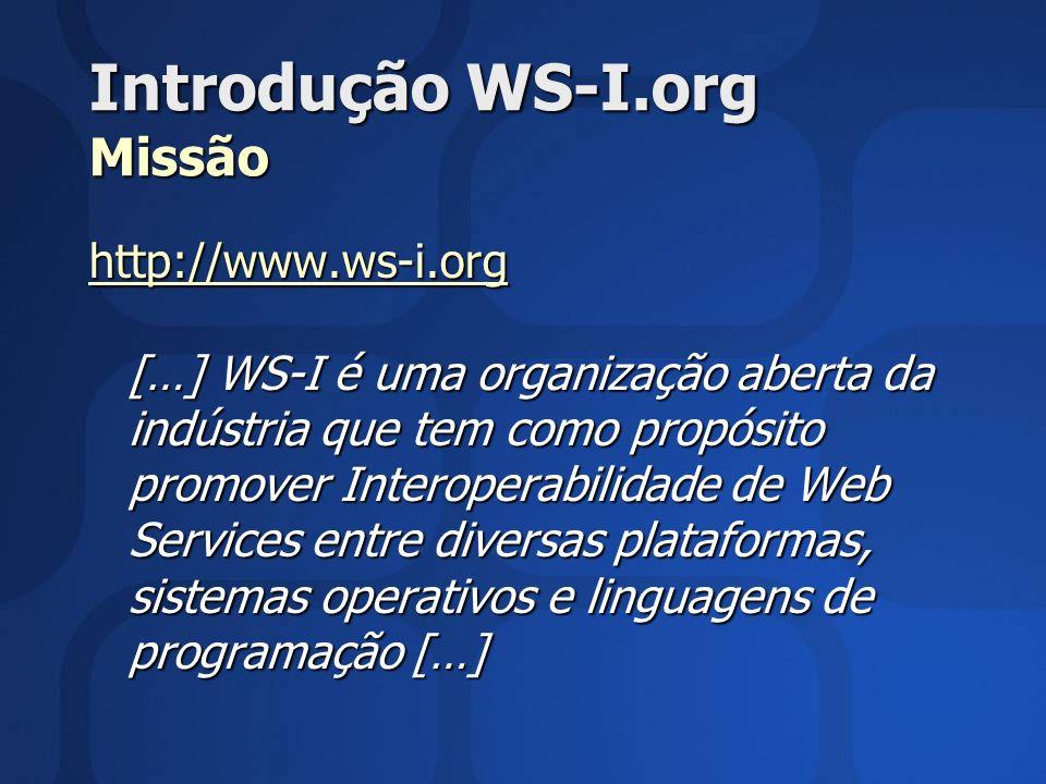 Introdução WS-I.org Missão http://www.ws-i.org http://www.ws-i.org […] WS-I é uma organização aberta da indústria que tem como propósito promover Inte