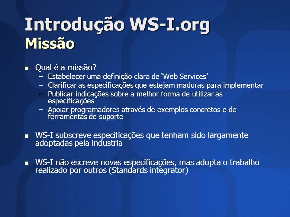 Introdução WS-I.org Missão Qual é a missão? – –Estabelecer uma definição clara de Web Services – –Clarificar as especificações que estejam maduras par