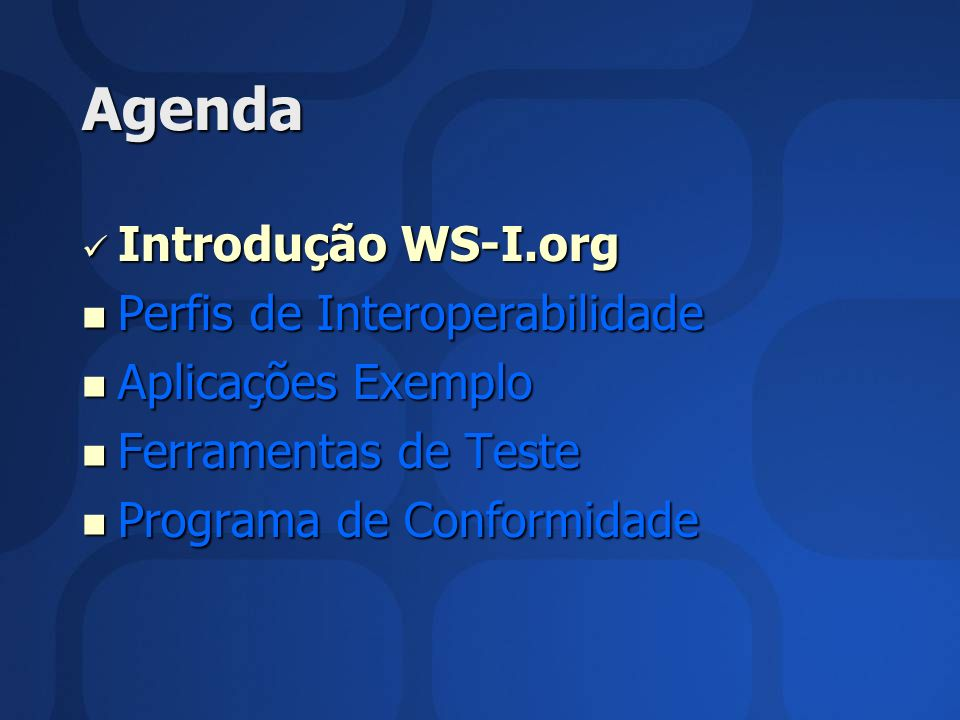 Agenda Introdução WS-I.org Introdução WS-I.org Perfis de Interoperabilidade Perfis de Interoperabilidade Aplicações Exemplo Aplicações Exemplo Ferrame