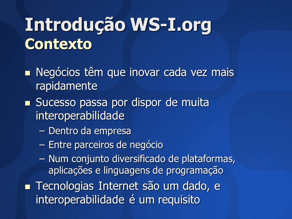 Perfis de Interoperabilidade WS-I Basic Profile 1.0 Base Base –HTTP (1.0 ou 1.1) –XML 1.0 –XML Namespaces –XML Schema 1.0 SOAP 1.1 SOAP 1.1 –Restrição mais significativa: MUST NOT use SOAP 1.1 Section 5 (SOAP Encoding) WSDL 1.1 WSDL 1.1 –MUST use XML Schema 2001 and SOAP/HTTP binding UDDI 2.0 UDDI 2.0