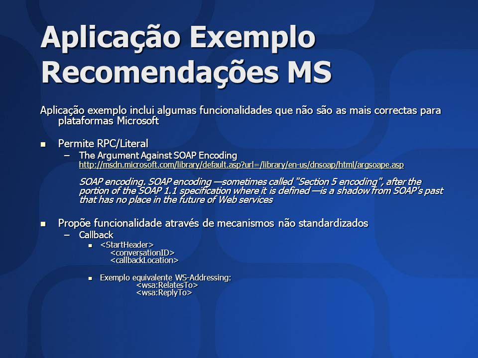 Aplicação exemplo inclui algumas funcionalidades que não são as mais correctas para plataformas Microsoft Permite RPC/Literal Permite RPC/Literal –The