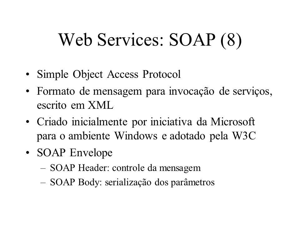Web Services: SOAP (8) Simple Object Access Protocol Formato de mensagem para invocação de serviços, escrito em XML Criado inicialmente por iniciativa