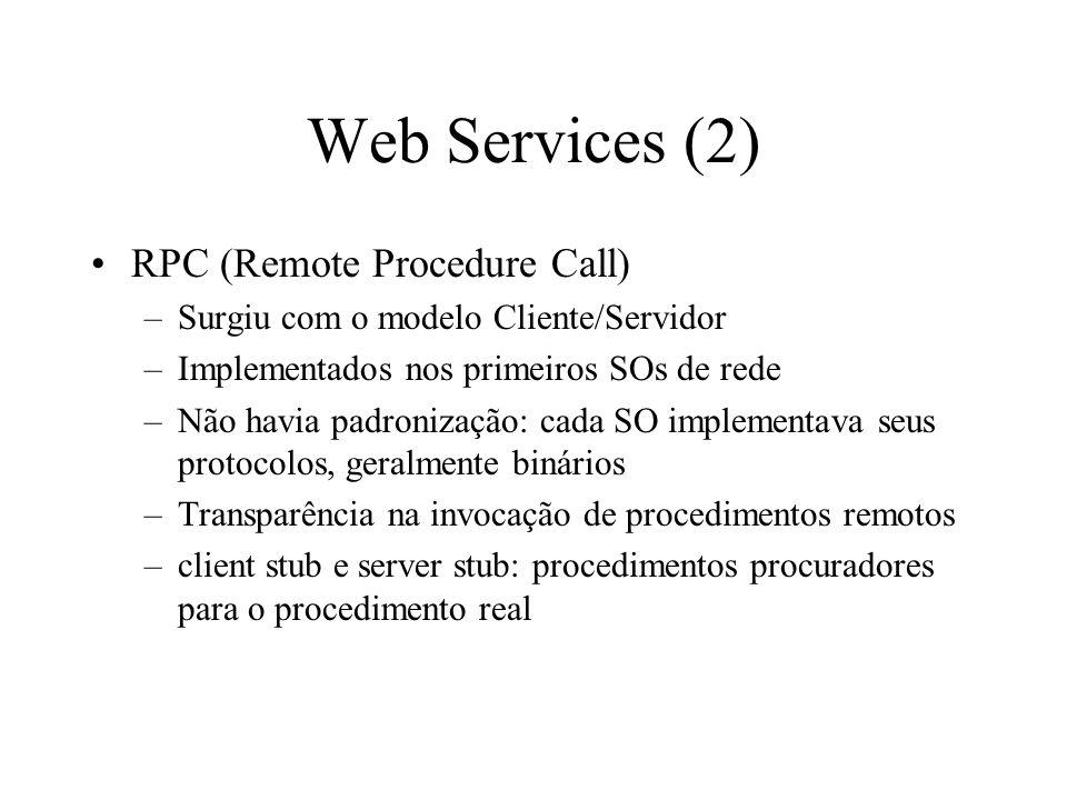 Web Services (2) RPC (Remote Procedure Call) –Surgiu com o modelo Cliente/Servidor –Implementados nos primeiros SOs de rede –Não havia padronização: c