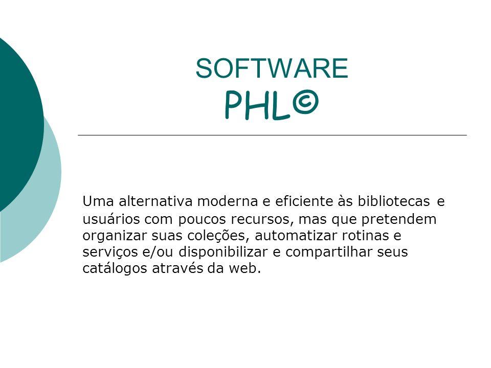 SOFTWARE PHL© Uma alternativa moderna e eficiente às bibliotecas e usuários com poucos recursos, mas que pretendem organizar suas coleções, automatiza