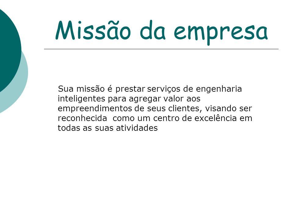 Missão da empresa Sua missão é prestar serviços de engenharia inteligentes para agregar valor aos empreendimentos de seus clientes, visando ser reconh