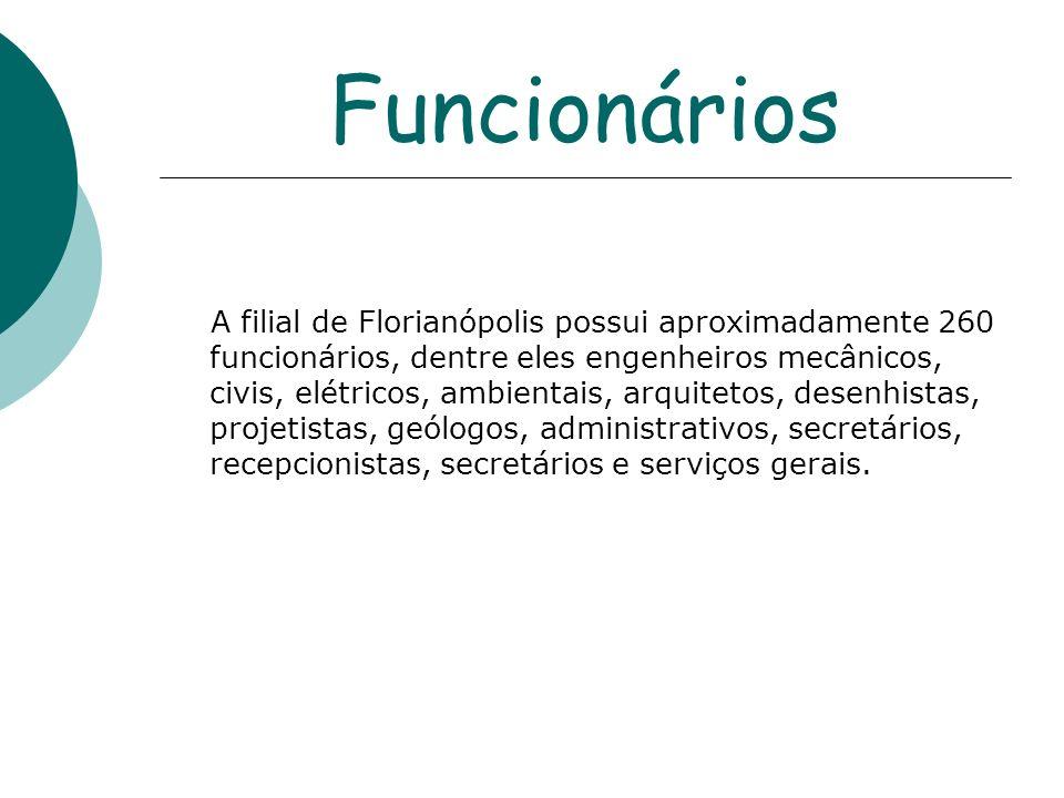 Funcionários A filial de Florianópolis possui aproximadamente 260 funcionários, dentre eles engenheiros mecânicos, civis, elétricos, ambientais, arqui