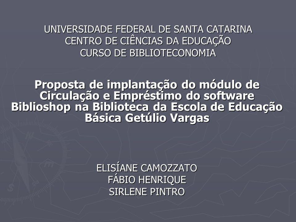 OBJETIVO E JUSTIFICATIVA Implantação do módulo de Circulação e Empréstimo do software Biblioshop na Biblioteca da Escola de Educação Básica Getúlio Vargas.