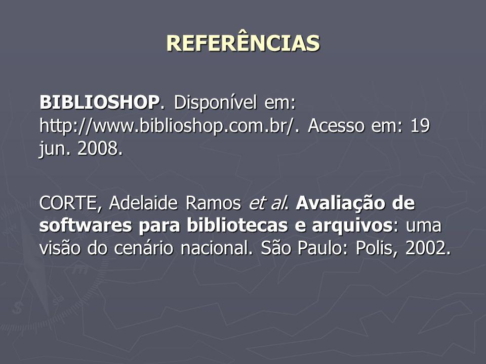 REFERÊNCIAS BIBLIOSHOP. Disponível em: http://www.biblioshop.com.br/. Acesso em: 19 jun. 2008. CORTE, Adelaide Ramos et al. Avaliação de softwares par