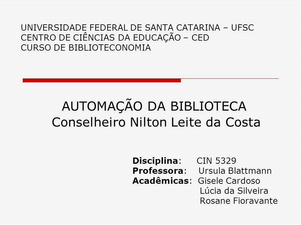 UNIVERSIDADE FEDERAL DE SANTA CATARINA – UFSC CENTRO DE CIÊNCIAS DA EDUCAÇÃO – CED CURSO DE BIBLIOTECONOMIA Disciplina: CIN 5329 Professora: Ursula Bl