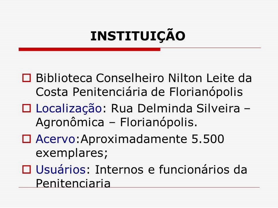 INSTITUIÇÃO Biblioteca Conselheiro Nilton Leite da Costa Penitenciária de Florianópolis Localização: Rua Delminda Silveira – Agronômica – Florianópoli
