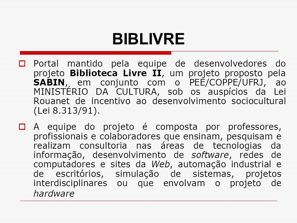 BIBLIVRE Portal mantido pela equipe de desenvolvedores do projeto Biblioteca Livre II, um projeto proposto pela SABIN, em conjunto com o PEE/COPPE/UFR