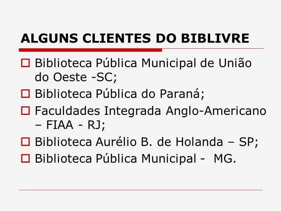 ALGUNS CLIENTES DO BIBLIVRE Biblioteca Pública Municipal de União do Oeste -SC; Biblioteca Pública do Paraná; Faculdades Integrada Anglo-Americano – F