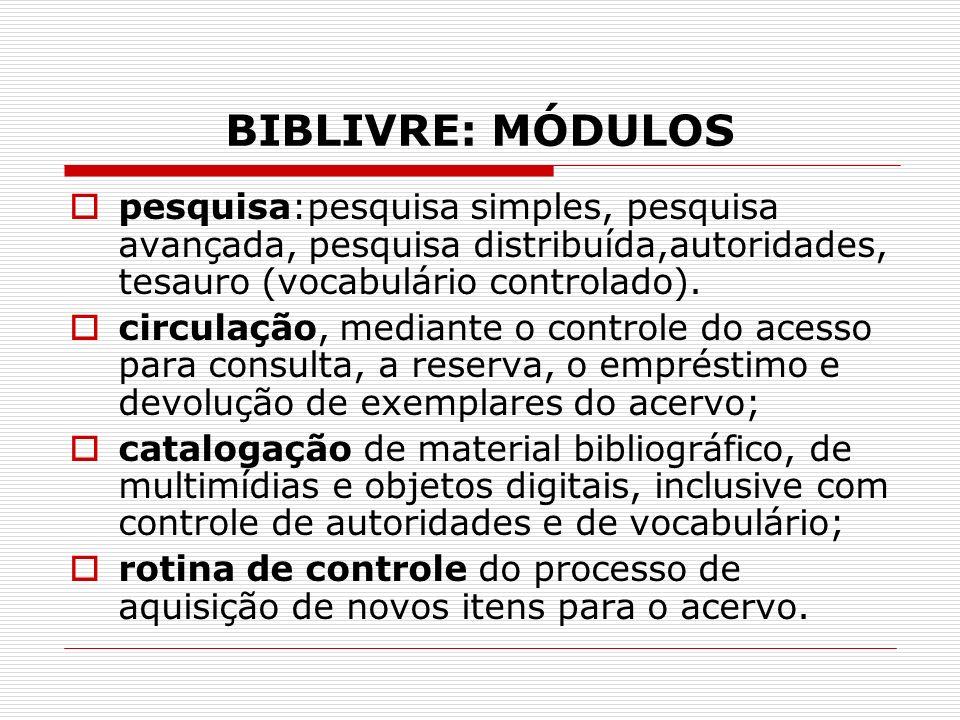 BIBLIVRE: MÓDULOS pesquisa:pesquisa simples, pesquisa avançada, pesquisa distribuída,autoridades, tesauro (vocabulário controlado). circulação, median