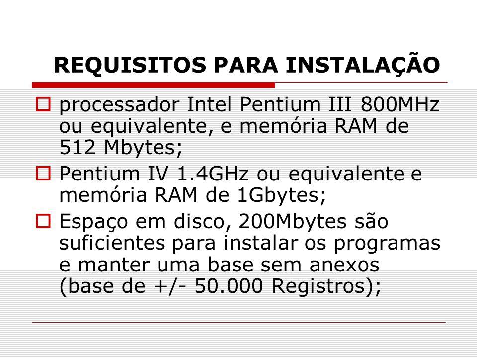 REQUISITOS PARA INSTALAÇÃO processador Intel Pentium III 800MHz ou equivalente, e memória RAM de 512 Mbytes; Pentium IV 1.4GHz ou equivalente e memóri