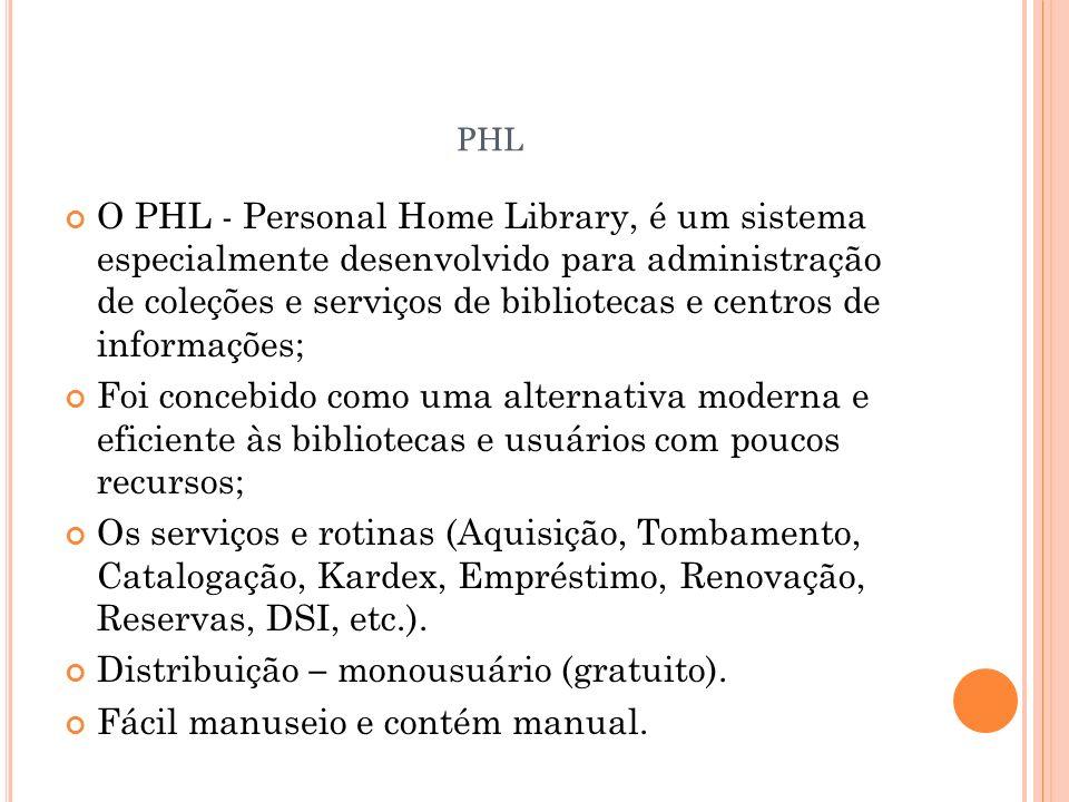 PHL O PHL - Personal Home Library, é um sistema especialmente desenvolvido para administração de coleções e serviços de bibliotecas e centros de infor