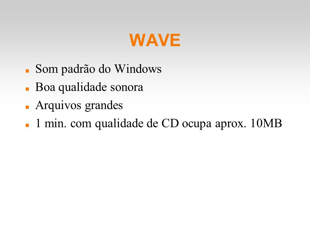 WAVE Som padrão do Windows Boa qualidade sonora Arquivos grandes 1 min. com qualidade de CD ocupa aprox. 10MB