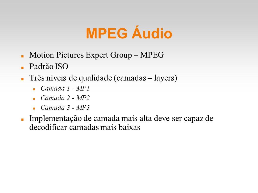 MPEG Áudio Motion Pictures Expert Group – MPEG Padrão ISO Três níveis de qualidade (camadas – layers) Camada 1 - MP1 Camada 2 - MP2 Camada 3 - MP3 Imp