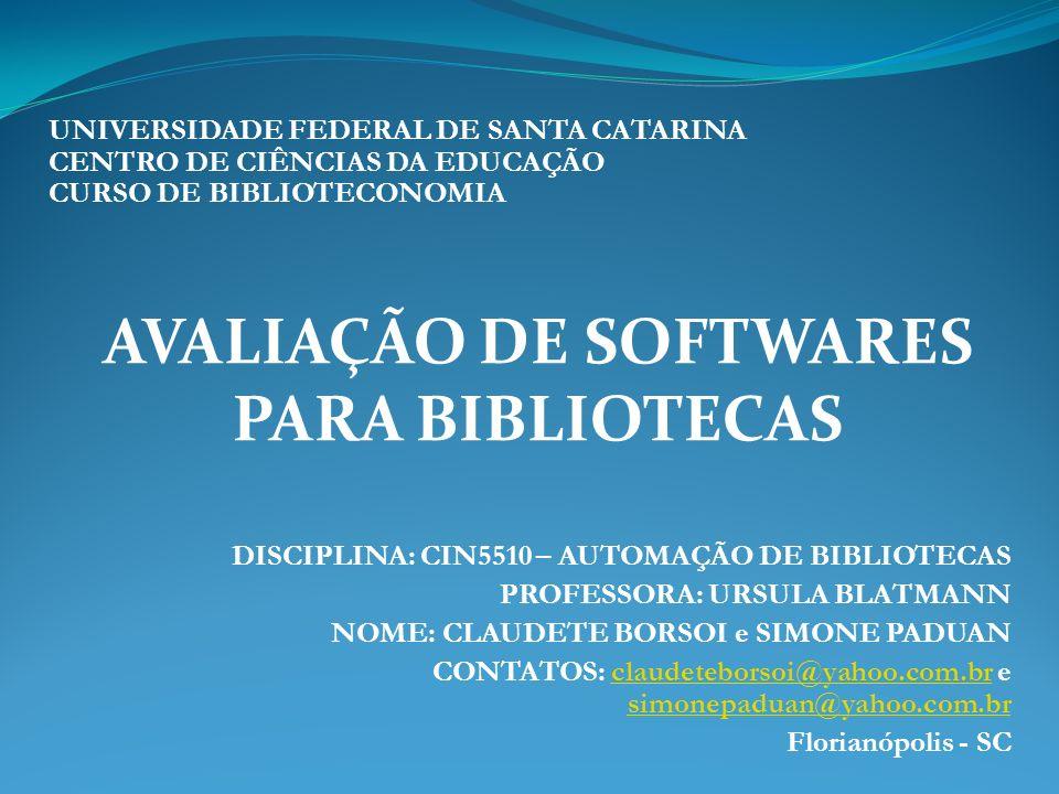DISCIPLINA: CIN5510 – AUTOMAÇÃO DE BIBLIOTECAS PROFESSORA: URSULA BLATMANN NOME: CLAUDETE BORSOI e SIMONE PADUAN CONTATOS: claudeteborsoi@yahoo.com.br