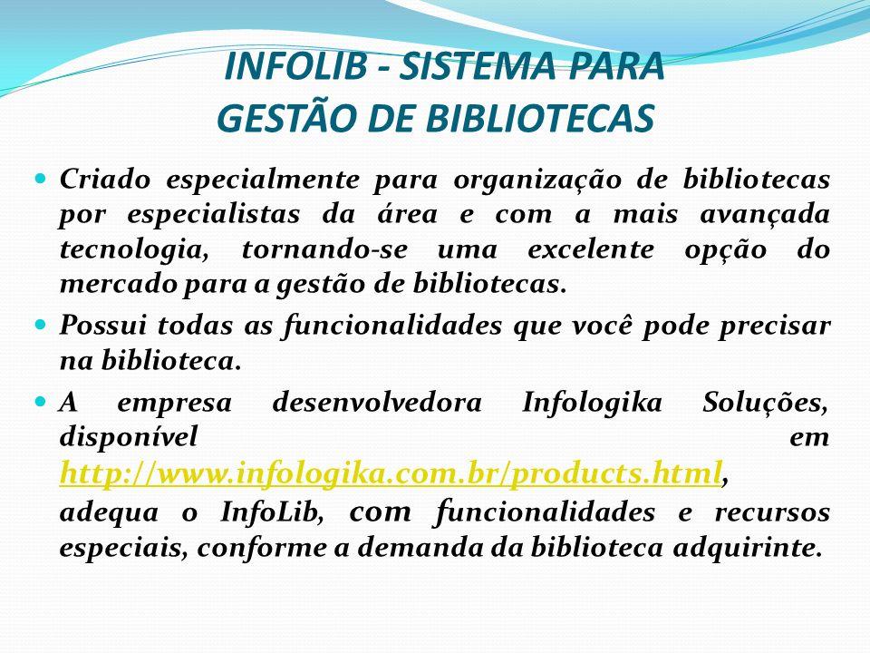 INFOLIB - SISTEMA PARA GESTÃO DE BIBLIOTECAS Criado especialmente para organização de bibliotecas por especialistas da área e com a mais avançada tecn
