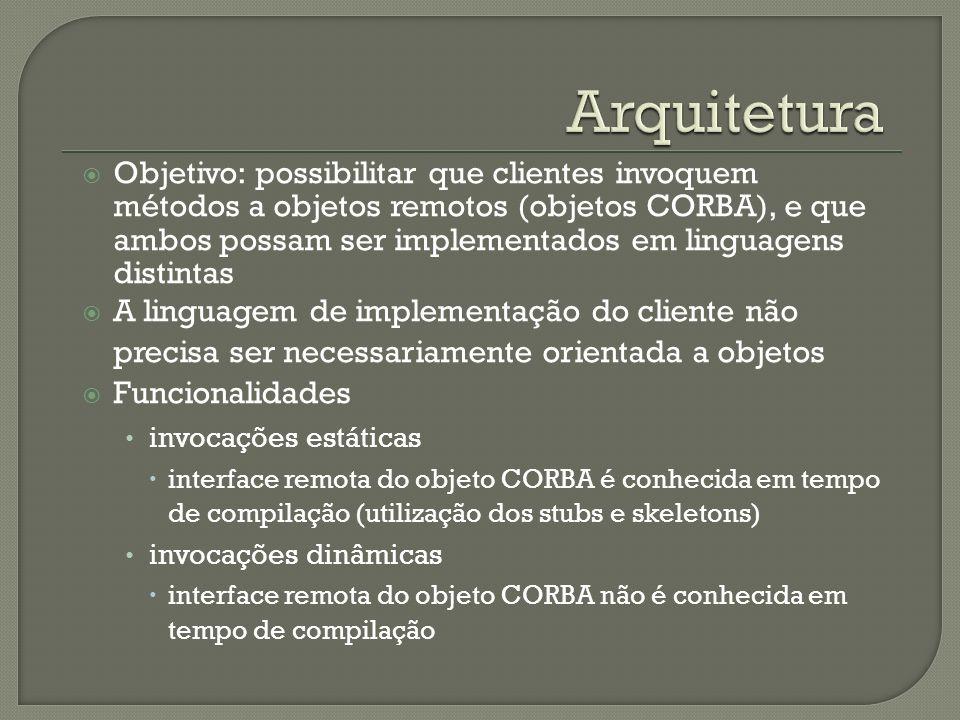 Objetivo: possibilitar que clientes invoquem métodos a objetos remotos (objetos CORBA), e que ambos possam ser implementados em linguagens distintas A