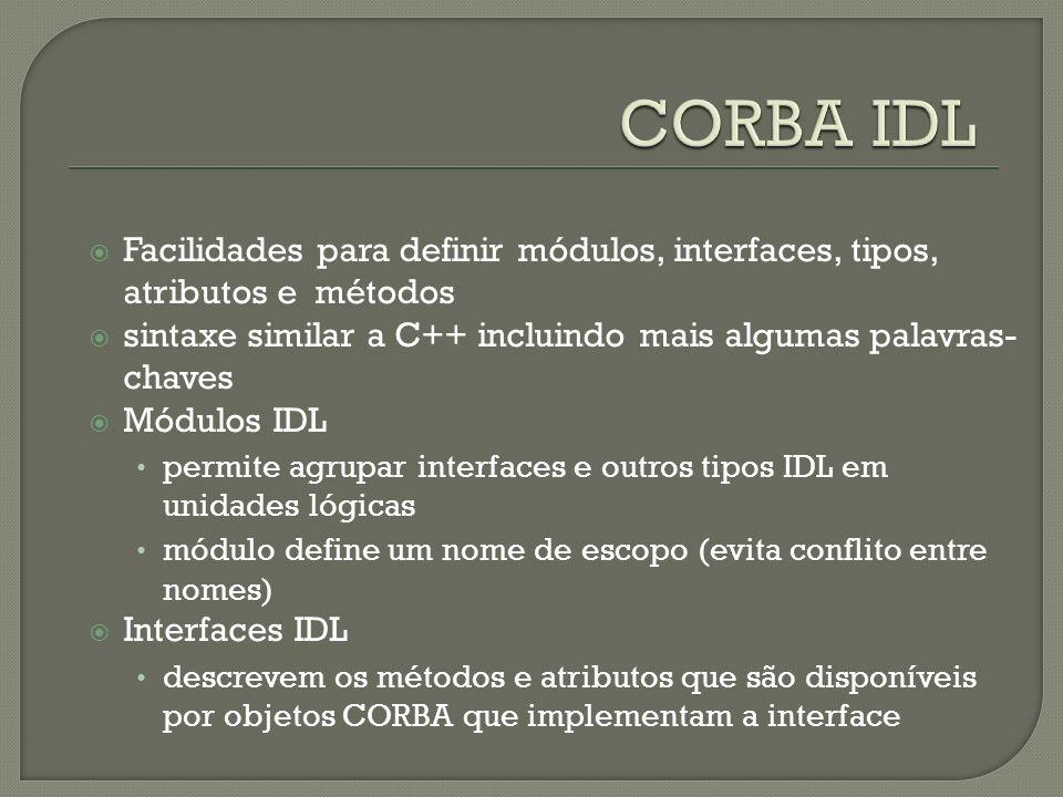 Facilidades para definir módulos, interfaces, tipos, atributos e métodos sintaxe similar a C++ incluindo mais algumas palavras- chaves Módulos IDL per