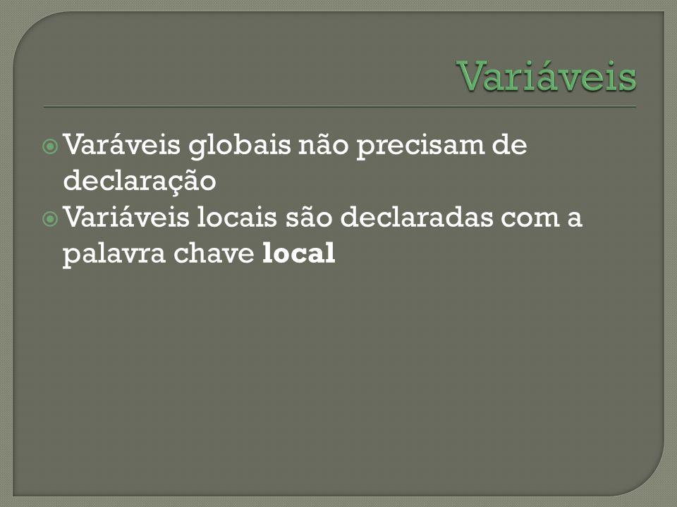 Varáveis globais não precisam de declaração Variáveis locais são declaradas com a palavra chave local