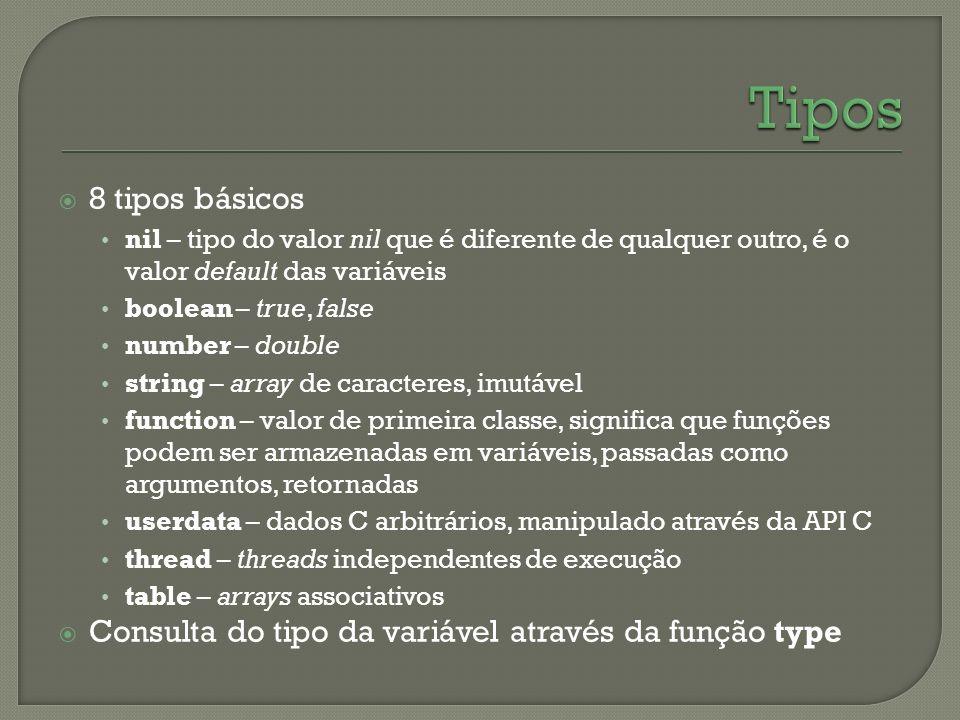 8 tipos básicos nil – tipo do valor nil que é diferente de qualquer outro, é o valor default das variáveis boolean – true, false number – double strin