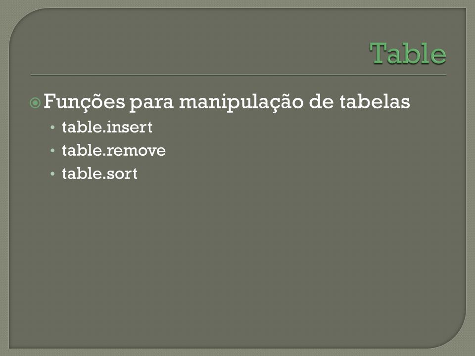 Funções para manipulação de tabelas table.insert table.remove table.sort