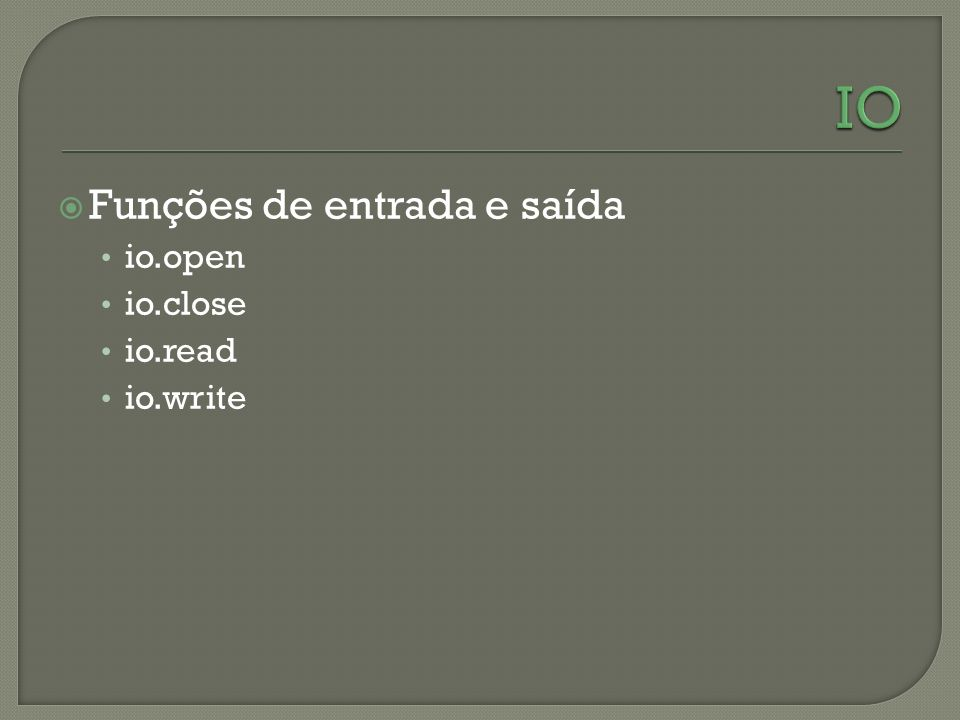Funções de entrada e saída io.open io.close io.read io.write
