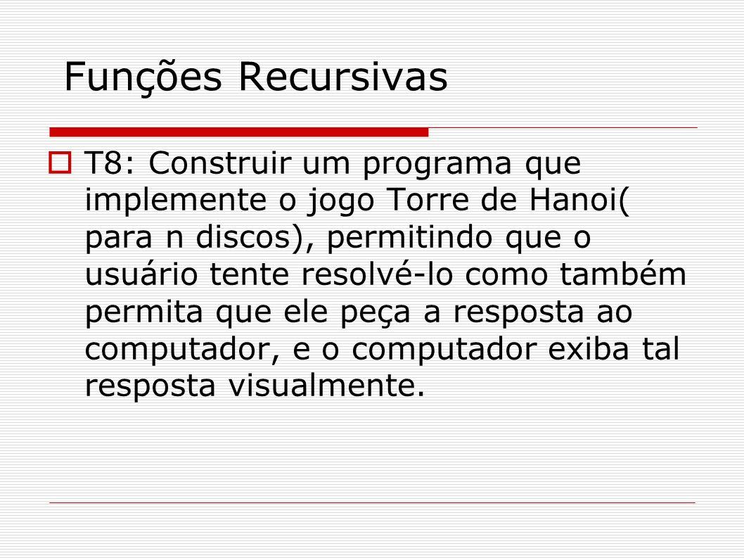 Funções Recursivas T8: Construir um programa que implemente o jogo Torre de Hanoi( para n discos), permitindo que o usuário tente resolvé-lo como tamb