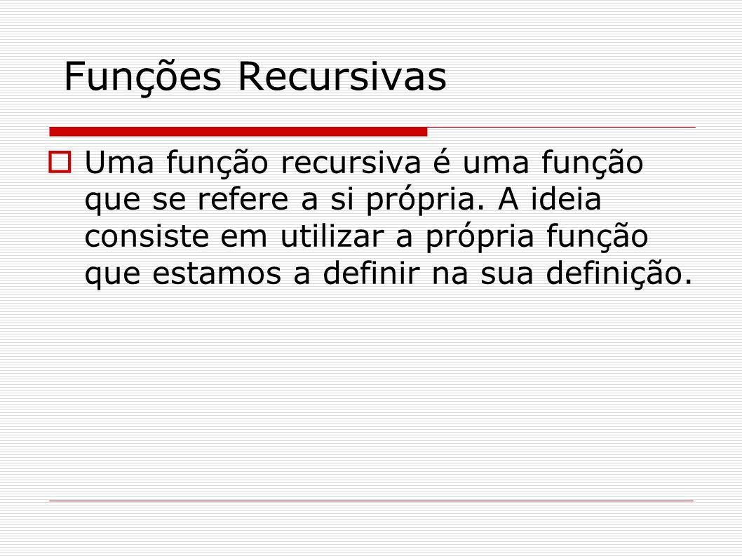 Funções Recursivas Em todas as funções recursivas existe: Um passo básico (ou mais) cujo resultado é imediatamente conhecido.