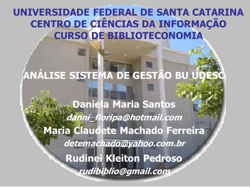 UNIVERSIDADE FEDERAL DE SANTA CATARINA CENTRO DE CIÊNCIAS DA INFORMAÇÃO CURSO DE BIBLIOTECONOMIA Daniela Maria Santos danni_floripa@hotmail.com Maria