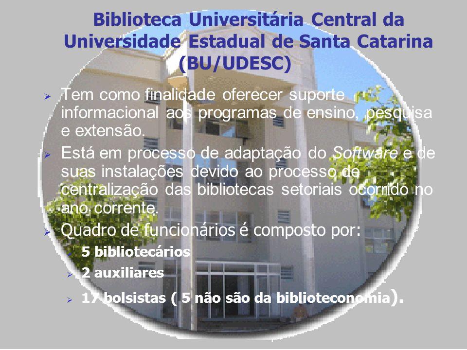Biblioteca Universitária Central da Universidade Estadual de Santa Catarina (BU/UDESC) Tem como finalidade oferecer suporte informacional aos programa