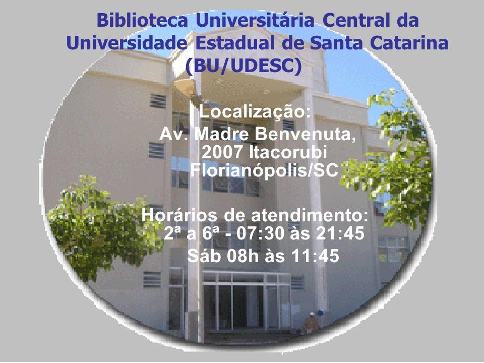 Biblioteca Universitária Central da Universidade Estadual de Santa Catarina (BU/UDESC) Localização: Av. Madre Benvenuta, 2007 Itacorubi Florianópolis/