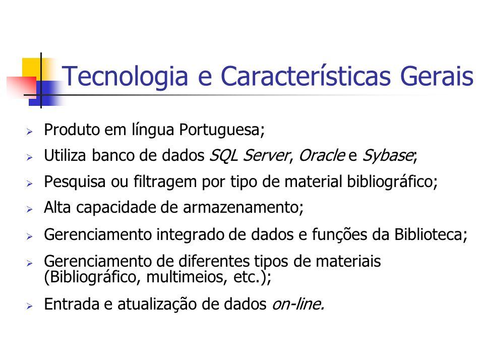 Tecnologia e Características Gerais Produto em língua Portuguesa; Utiliza banco de dados SQL Server, Oracle e Sybase; Pesquisa ou filtragem por tipo d