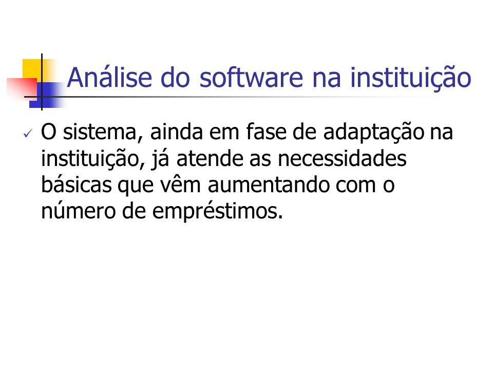 Análise do software na instituição O sistema, ainda em fase de adaptação na instituição, já atende as necessidades básicas que vêm aumentando com o nú