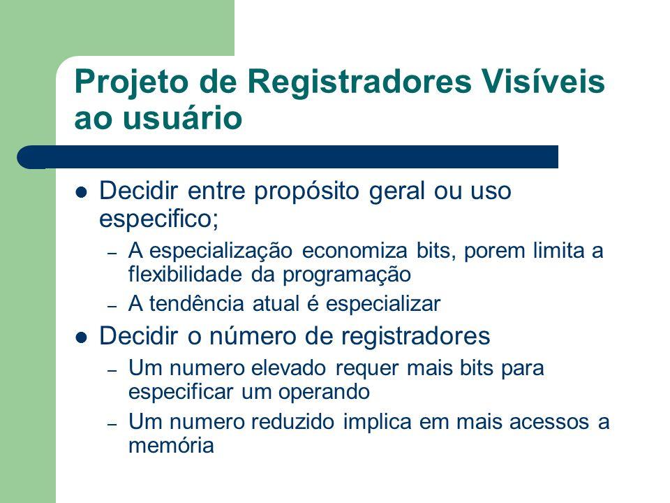 Projeto de Registradores Visíveis ao usuário Decidir entre propósito geral ou uso especifico; – A especialização economiza bits, porem limita a flexib