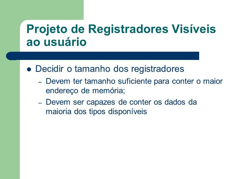 Projeto de Registradores Visíveis ao usuário Decidir o tamanho dos registradores – Devem ter tamanho suficiente para conter o maior endereço de memóri