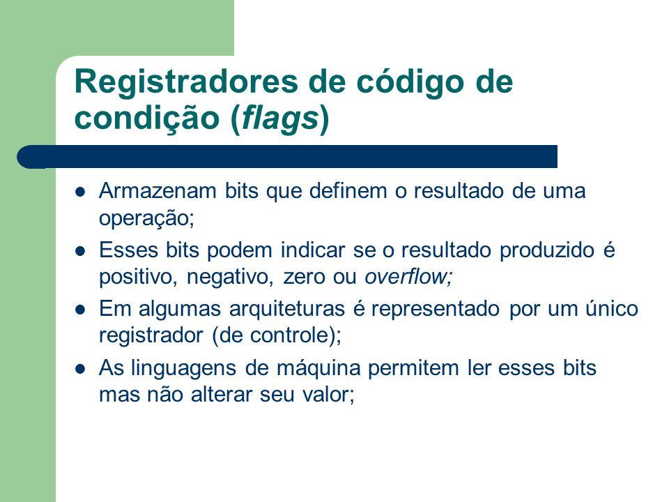 Registradores de código de condição (flags) Armazenam bits que definem o resultado de uma operação; Esses bits podem indicar se o resultado produzido