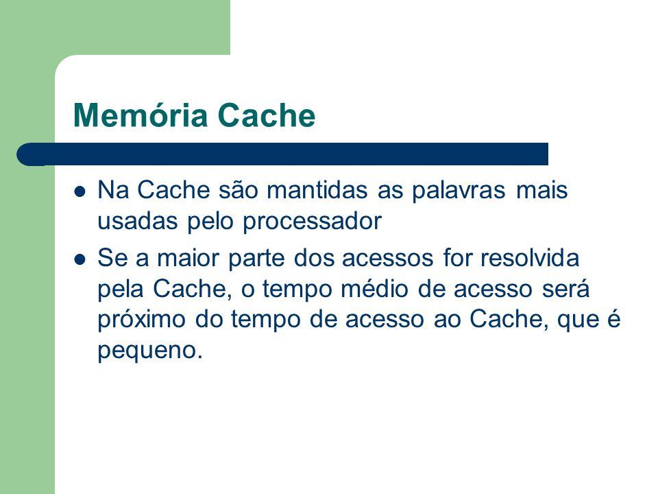 Memória Cache Na Cache são mantidas as palavras mais usadas pelo processador Se a maior parte dos acessos for resolvida pela Cache, o tempo médio de a