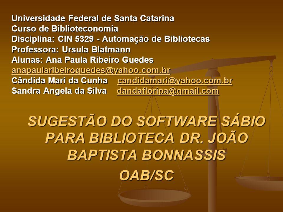 Universidade Federal de Santa Catarina Curso de Biblioteconomia Disciplina: CIN 5329 - Automação de Bibliotecas Professora: Ursula Blatmann Alunas: An