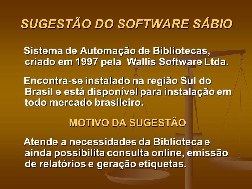 SUGESTÃO DO SOFTWARE SÁBIO Sistema de Automação de Bibliotecas, criado em 1997 pela Wallis Software Ltda. Sistema de Automação de Bibliotecas, criado