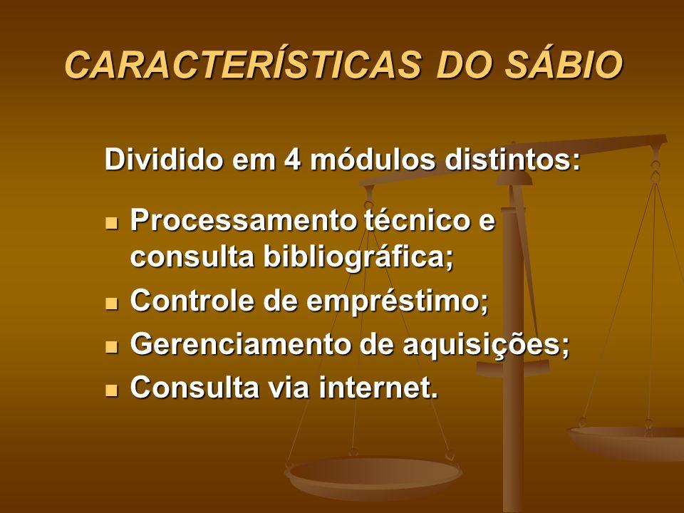 CARACTERÍSTICAS DO SÁBIO Dividido em 4 módulos distintos: Processamento técnico e consulta bibliográfica; Processamento técnico e consulta bibliográfi