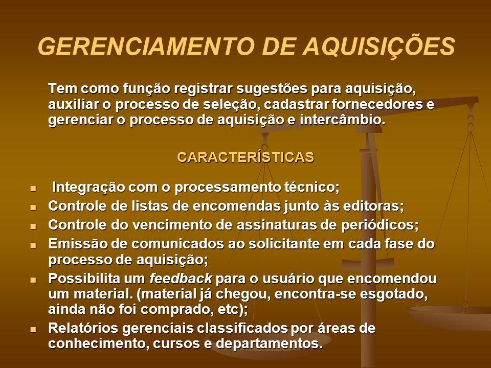 GERENCIAMENTO DE AQUISIÇÕES Tem como função registrar sugestões para aquisição, auxiliar o processo de seleção, cadastrar fornecedores e gerenciar o p