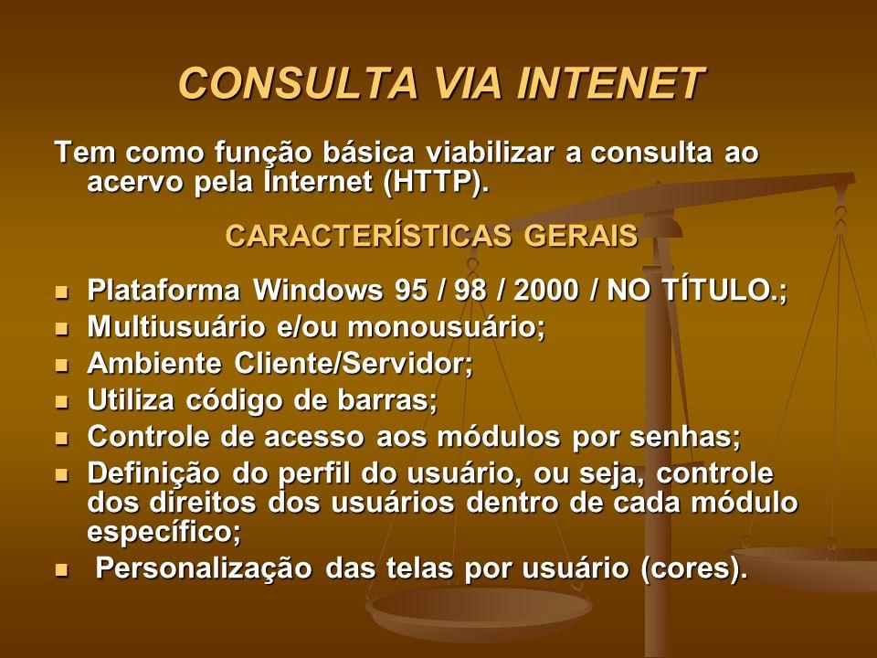 CONSULTA VIA INTENET Tem como função básica viabilizar a consulta ao acervo pela Internet (HTTP). CARACTERÍSTICAS GERAIS CARACTERÍSTICAS GERAIS Plataf