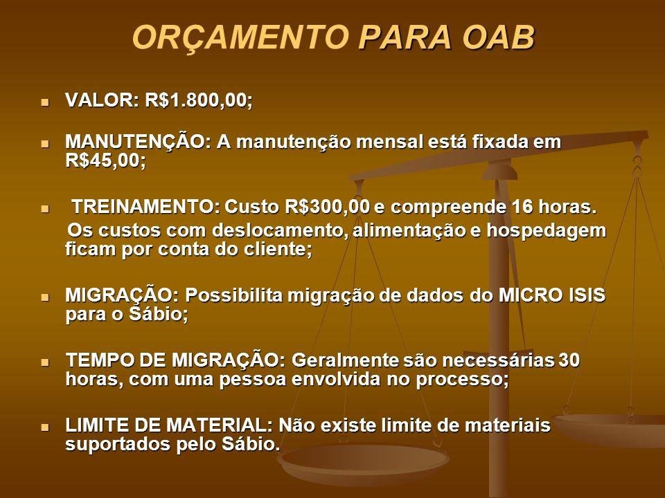 PARA OAB ORÇAMENTO PARA OAB VALOR: R$1.800,00; VALOR: R$1.800,00; MANUTENÇÃO: A manutenção mensal está fixada em R$45,00; MANUTENÇÃO: A manutenção men